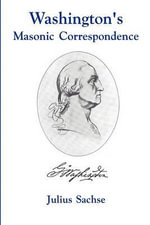 Washington's Masonic Correspondence - Julius Sachse