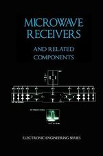 Microwave Receivers and Related Components - Electronic Engineering Series : Artech House Radar Library (Hardcover) - James Bao-Yen Tsui
