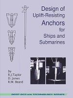 Design of Uplift-Resisting Anchors for Ships and Submarines (Deep Ocean Technology) - R J Taylor