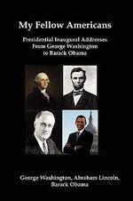 My Fellow Americans : Presidential Inaugural Addresses from George Washington to Barack Obama - George Washington