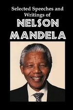 Selected Speeches and Writings of Nelson Mandela : The End of Apartheid in South Africa - Nelson Mandela