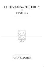 Colossians & Philemon for Pastors - John A Kitchen