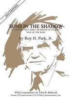 Sons In The Shadow : Surviving The Family Business As An SOB---Son Of The Boss - Jr. Roy H. Park