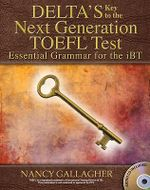 Essential Grammar for the iBT : Delta's Key to the Next Generation TOEFL Test - Nancy Gallagher
