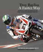 Troy Bayliss : A Faster Way - Troy Bayliss