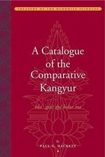 A Catalogue of the Comparative Kangyur (bstan 'gyur Dpe Bsdur Ma) - Paul Hackett