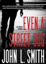 Even a Street Dog : Las Vegas Stories - John L. Smith
