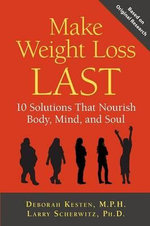Make Weight Loss Last : How Food Resets Genes for Wellness or Illness - Deborah Kesten