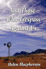 And Those Who Trespass Against Us - Helen M MacPherson