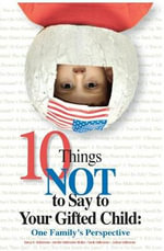 10 Things Not to Say to Your Gifted Child : One Family's Perspective - Nancy N Heilbronner