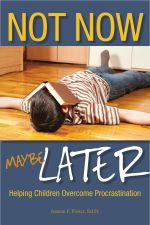 Not Now, Maybe Later : Helping Children Overcome Procrastination - Joanne Foster