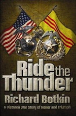 Ride the Thunder : A Vietnam War Story of Honor and Triumph - Richard Botkin