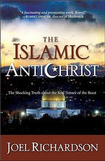 The Islamic Antichrist : The Shocking Truth about the Real Nature of the Beast - Joel Richardson