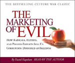 The Marketing of Evil : How Radicals, Elitists, and Pseudo-Experts Sell Us Corruption Disguised as Freedom - David Kupelian