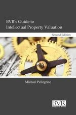BVR's Guide to Intellectual Property Valuation, Second Edition - Michael Pellegrino