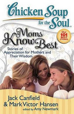 Moms Know Best : Stories of Appreciation for Mothers and Their Wisdom - Jack Canfield