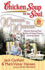 Woman to Woman : Women Sharing Their Stories of Hope, Humor, and Inspiration - Jack Canfield