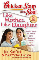 Like Mother, Like Daughter : Stories about the Special Bond Between Mothers and Daughters - Jack Canfield