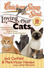 Chicken Soup for the Soul : Loving Our Cats : Heartwarming and Humorous Stories about Our Feline Family Members :  Loving Our Cats : Heartwarming and Humorous Stories about Our Feline Family Members - Jack Canfield