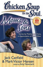 Moms & Sons : Stories by Mothers and Sons, in Appreciation of Each Other - Jack Canfield