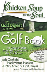 Chicken Soup for the Soul: The Golf Book : 101 Great Stories from the Course and the Clubhouse - Jack Canfield