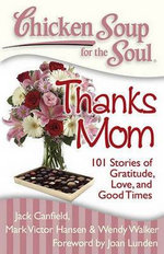 Chicken Soup for the Soul : Thanks Mom : 101 Stories of Gratitude, Love, and Good Times - Jack Canfield