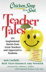 Chicken Soup for the Soul: Teacher Tales : 101 Inspirational Stories from Great Teachers and Appreciative Students - Jack Canfield