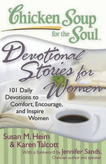 Chicken Soup for the Soul: Devotional Stories for Women : 101 Daily Devotions to Comfort, Encourage and Inspire Women - Susan M Heim