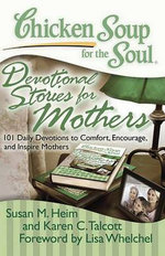 Chicken Soup for the Soul : Devotional Stories for Mothers : 101 Daily Devotions to Comfort, Encourage, and Inspire Mothers - Susan M. Heim