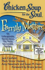 Chicken Soup for the Soul : Family Matters : 101 Unforgettable Stories about Our Nutty But Lovable Families - Jack Canfield