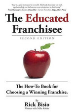 The Educated Franchisee : The How-To Book for Choosing a Winning Franchise - Rick Bisio