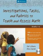 Investigations, Tasks, and Rubrics to Teach and Assess Math, Grades 1-6 - Pat Lilburn