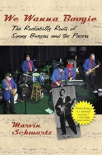 We Wanna Boogie : The Rockabilly Roots of Sonny Burgess and the Pacers - Marvin Schwartz