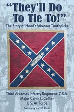 They'll Do to Tie to : The Story of Hood's Arkansas Toothpicks - Major Calvin L. Collier
