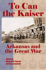 To Can the Kaiser : Arkansas and the Great War