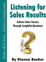 Listening for Sales Results : Achieve Sales Success Through Insightful Questions - Booher. Dianna