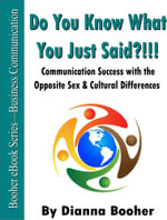 Do You Know What You Just SAID?!!! : Communication Success with the Opposite Sex & Cultural Differences - Booher. Dianna