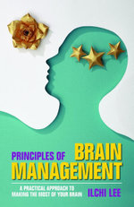 Principles of Brain Management : A Practical Approach to Making the Most of Your Brain - Dean Nicole