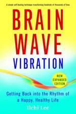 Brain Wave Vibration (Second Edition) : Getting Back Into the Rhythm of a Happy, Healthy Life - Lee Ilchi