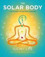 The Solar Body : The Secret to Natural Healing - Ilchi Lee