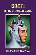 Brat : Diary of an Ego State - Alan G Marshall