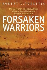Forsaken Warriors : The Story of an American Advisor Who Fought with the South Vietnamese Rangers and Airborne - Robert L. Tonsetic
