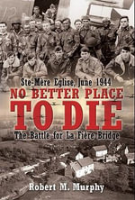 Ste-Mere Eglise, June 1944: No Better Place to Die : The Battle for La Fiere Bridge - Robert M. Murphy