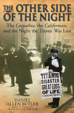 Other Side of the Night : The Carpathia, the Californian and the Night the  Titanic was Lost - Daniel Allen Butler