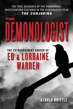 The Demonologist : The Extraordinary Career of Ed and Lorraine Warren - Gerald Brittle