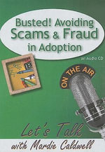 Busted! Avoiding Scams and Fraud in Adoption : Let's Talk (American Carriage House) - Mardie Caldwell