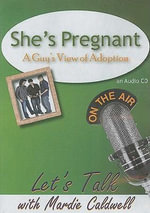 She's Pregnant : A Guy's View of Adoption - Mardie Caldwell