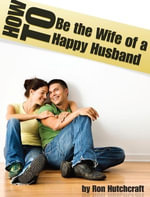 How to Be the Wife of a Happy Husband - Ron Boone's Hutchcraft