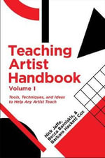 Teaching Artist Handbook : Tools, Techniques and Ideas to Help Any Artist Teach v.1 - Nick Jaffe