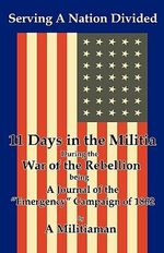 Serving a Nation Divided : Eleven Days in the Militia During the War of the Rebellion
